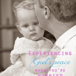 Experiencing God's peace when you're worried about your kids