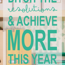 How to ditch the resolutions and achieve MORE this year
