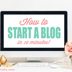 How to Start a Blog (in less than 10 minutes!)