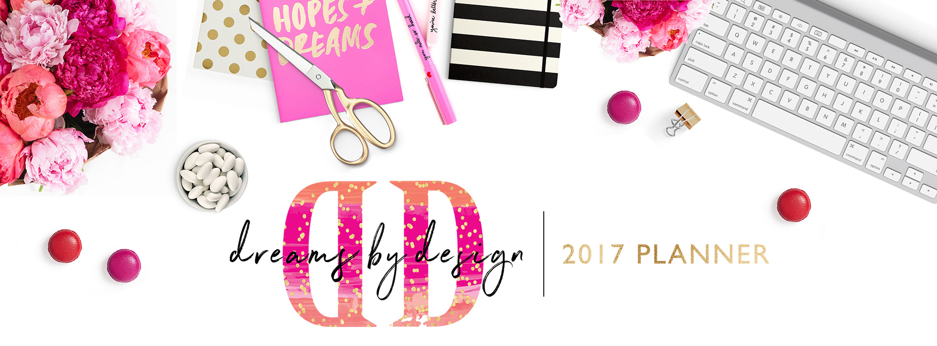 Dreams by design 2017 header flat lay with gold a house for Dreams by design planner